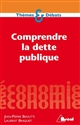 COMPRENDRE LA DETTE PUBLIQUE 2E EDITION