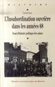 L'INSUBORDINATION OUVRIERE DANS LES ANNEES 68 ESSAI D'HISTOIRE POLITIQUE DES USINES