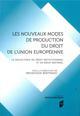 LES NOUVEAUX MODES DE PRODUCTION DU DROIT DE L UNION EUROPEENNE - LA DIALECTIQUE DU DROIT INSTITUTIO