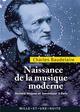 NAISSANCE DE LA MUSIQUE MODERNE - RICHARD WAGNER ET TANNHAUSER A PARIS