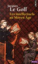 LES INTELLECTUELS AU MOYEN AGE Le Goff Jacques Points