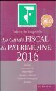 LE GUIDE FISCAL DU PATRIMOINE 2016 - BOURSE, ASSURANCE-VIE, IMMOBILIER, EPARGNE SALARIALE, CREATION