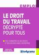 LE DROIT DU TRAVAIL  -  DECRYPTE POUR TOUS  -  TOUT CONNAITRE DE SES DROITS ET DEVOIRS DANS L'ENTREPRISE