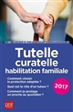 TUTELLE, CURATELLE, HABILITATION FAMILIALE 2017