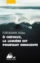 O CHEVAUX, LA LUMIERE EST POURTANT INNOCENTE FURUKAWA HIDEO PICQUIER