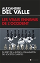 LES VRAIS ENNEMIS DE L'OCCIDENT Del Valle Alexandre L'Artilleur