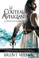 LE PORTEUR DE LUMIERE, T2 : LE COUTEAU AVEUGLANT Weeks Brent Milady