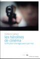 LES HEROINES DE CINEMA SONT PLUS COURAGEUSES QUE MOI GUERAUD GUILLAUME ROUERGUE