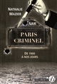 PARIS CRIMINEL - DE 1900 A NOS JOURS