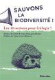 SAUVONS LA BIODIVERSITE ! 10 ACTIONS POUR REAGIR