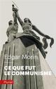 CE QUE FUT LE COMMUNISME Morin Edgar Pluriel