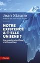 NOTRE EXISTENCE A-T-ELLE UN SENS ? Staune Jean Pluriel