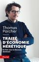 TRAITE D'ECONOMIE HERETIQUE  -  EN FINIR AVEC LE DISCOUR DOMINANT
