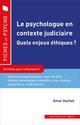LE PSYCHOLOGUE EN CONTEXTE JUDICIAIRE - QUELS ENJEUX ETHIQUES ? HACHET AMAL IN PRESS
