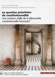 LA QUESTION PRIORITAIRE DE LA CONSTITUTIONNALITE T3 - UNE MUTATION REELLE DE LA DEMOCRATIE CONSTITUT