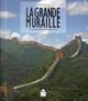 LA GRANDE MURAILLE - LES SECRETS DE SA CONSTRUCTION