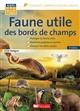 FAUNE UTILE DES BORDS DE CHAMPS, 2ED WALIGORA CECILE FRANCE AGRICOLE