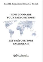 LES PREPOSITIONS EN ANGLAIS HOW GOOD ARE YUOU PREPOSITIONS? BENJAMIN HAROLD J DICTIONNAIRE