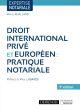 DROIT INTERNATIONAL PRIVE ET EUROPEEN : PRATIQUE NOTARIALE 9EME EDITION