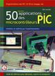 50 NOUVELLES APPLICATIONS DES MICROCONTROLEURS PIC.- PROGRAMMATION DES PIC 16 ET 18 EN LANGAGE JAL