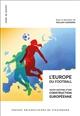 L'EUROPE DU FOOTBALL. SOCIO-HISTOIRE D'UNE CONSTRUCTION EUROPEENNE GASPARINI WILLIAM PU STRASBOURG