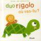 DUO RIGOLO OU VAS-TU