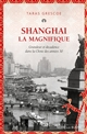 SHANGHAI LA MAGNIFIQUE - GRANDEUR ET DECADENCE DANS LA CHINE DES ANNEES 30