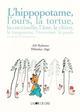 HIPPOPOTAME, L'OURS, LA TORTUE... ET AUTRES HISTOIRES