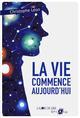 LA VIE COMMENCE AUJOURD'HUI