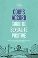 CORPS ACCORD  -  GUIDE DE SEXUALITE POSITIVE