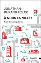 A NOUS LA VILLE ! TRAITE DE MUNICIPALISME Durand Folco Jonathan ÉCOSOCIÉTÉ