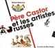PERE CASTOR ET LES ARTISTES RUSSES