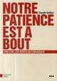 NOTRE PATIENCE EST A BOUT ANCIENNE EDITION