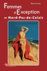 FEMMES D'EXCEPTION EN NORD-PAS-DE-CALAIS Leroy Hervé Papillon rouge éditeur