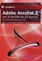 ADOBE ACROBAT X SUR LE TERRAIN ET AU BUREAU. POUR ACROBAT X STANDARD ET PRO. 13H DE FORMATION VIDEO