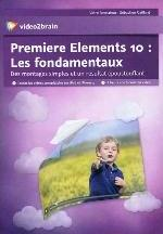 PREMIERE ELEMENTS 10 : LES FONDAMENTAUX. 8 HEURES DE FORMATION VIDEO