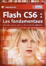 FLASH CS6 : LES FONDAMENTAUX. CREEZ DES CONTENUS INTERACTIFSVIVANTS ET CAPTIVANTS. 10 H DE FORMATION