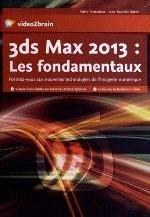 3DS MAX 2013 : LES FONDAMENTAUX. FORMEZ-VOUS AUX NOUVELLES TECHNOLOGIES DE L'IMAGERIE NUMERIQUE. 10
