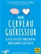 NOTRE CERVEAU GUERISSEUR - LE PLUS EFFICACE FABRICANT DE MEDICAMENTS QUI EXISTE PAGLIARA CLAUDIO Lgdj
