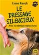 LE DRESSAGE SILENCIEUX Rauch Liane Macro Editions
