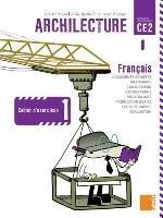 CAHIER D'EXERCICES 1 CE2 - ARCHILECTURE CE2 AOUN/BENITO/PIERSON SAMIR