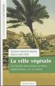 LA VILLE VEGETALE - HISTOIRE DE LA NATURE EN MILIEU URBAIN