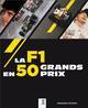LES 50 GRANDS PRIX DE F1 QUI ONT MARQUE L'HISTOIRE ALEXANDRE STRICHER ETAI