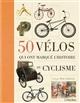 50 VELOS QUI ONT MARQUE L'HISTOIRE DU CYCLISME Ambrose Tom Editions de l'Imprévu