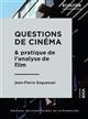 QUESTIONS DE CINEMA ET PRATIQUE DE L'ANALYSE DE FILM