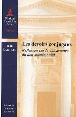 DEVOIRS CONJUGAUX. REFLEXION SUR LA CONSISTANCE DU LIEN MATRIMONIAL (LES)