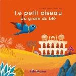 LE PETIT OISEAU AU GRAIN DE BLE Nille Peggy Editions Bulles de savon