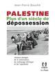 PALESTINE  PLUS D'UN SIECLE DE DEPOSSESSION : HISTOIRE ABREGEE DE LA COLONISATI