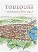 TOULOUSE  -  NAISSANCE D'UNE VILLE
